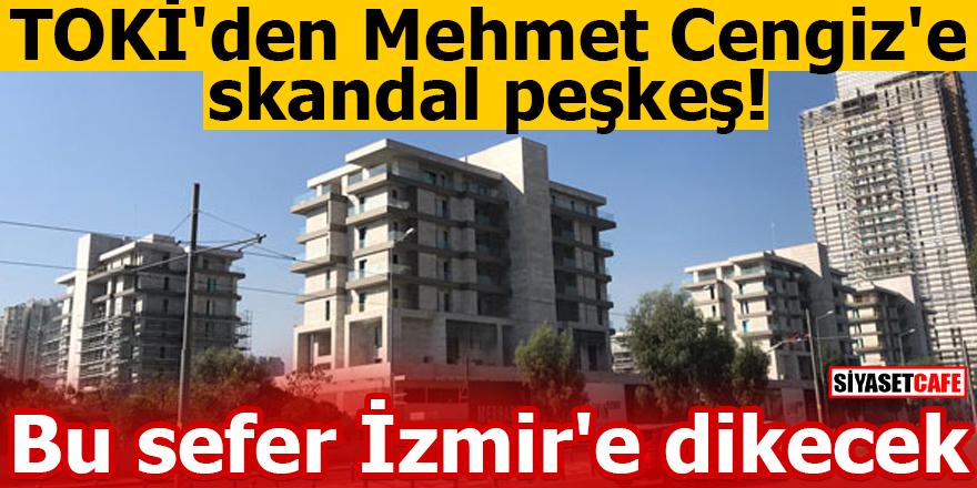 TOKİ'den Mehmet Cengiz'e skandal peşkeş! Bu sefer İzmir'e dikecek