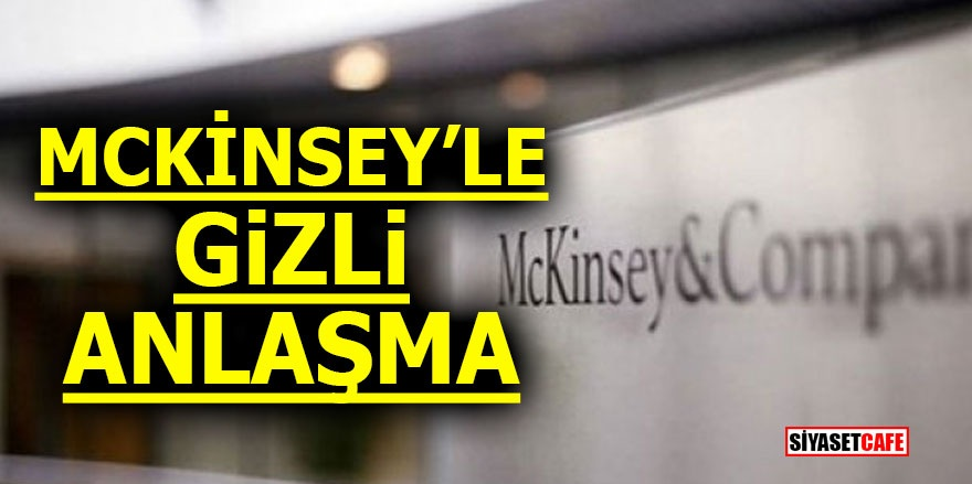 McKinsey ile gizli anlaşma