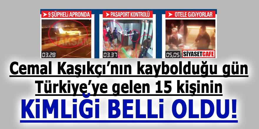 Cemal Kaşıkçı'nın kaybolduğu gün Türkiye'ye gelen 15 kişinin kimliği belli oldu!