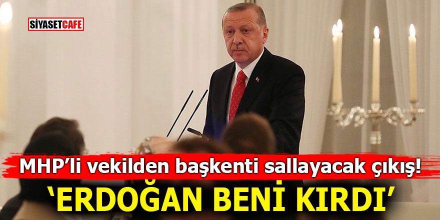 MHP'li vekilden başkenti sallayacak çıkış! 'Erdoğan beni kırdı'