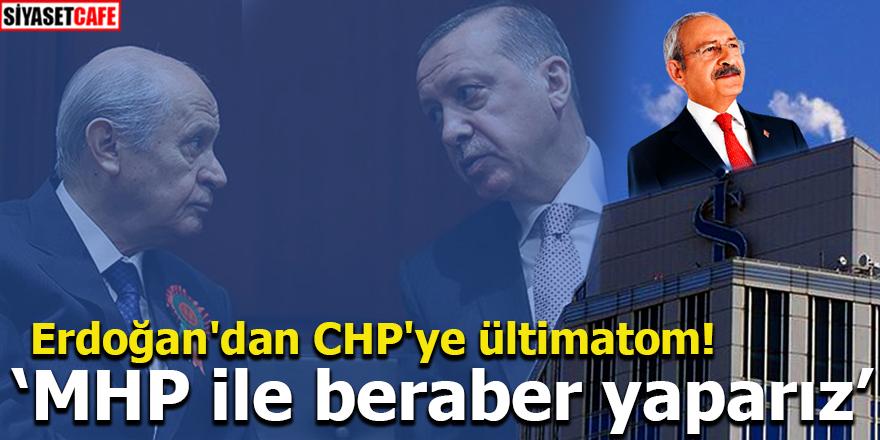 Erdoğan'dan CHP'ye ültimatom! MHP ile beraber yaparız