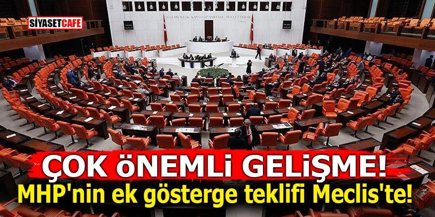 ÇOK ÖNEMLİ GELİŞME! MHP'nin ek gösterge teklifi Meclis'te!