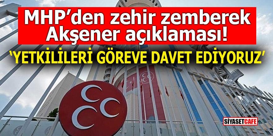 MHP'den zehir zemberek Akşener açıklaması! 'Yetkilileri göreve davet ediyoruz'