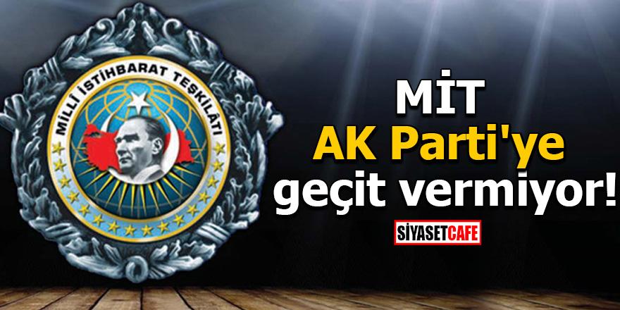 MİT AK Parti'ye geçit vermiyor!