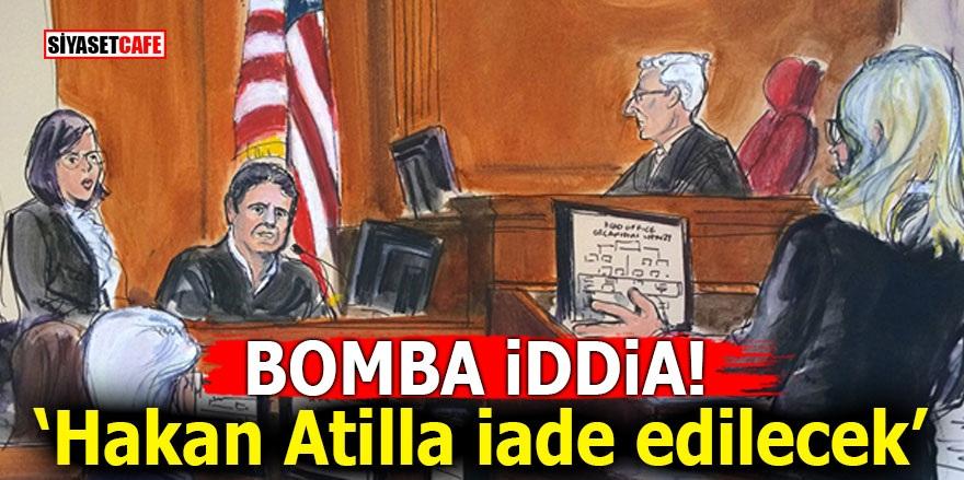 Bomba İddia! 'Hakan Atilla iade edilecek'