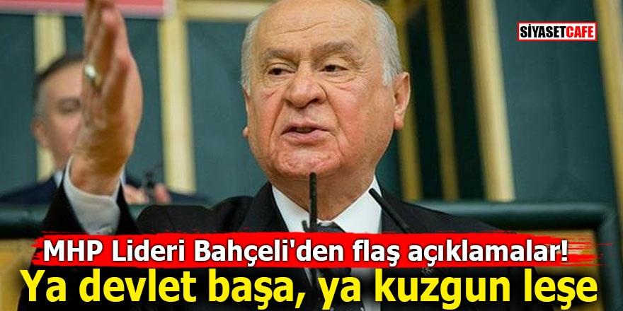 MHP Lideri Bahçeli'den flaş açıklamalar! Ya devlet başa, ya kuzgun leşe