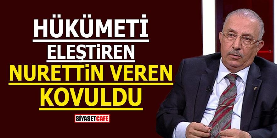 Hükümeti eleştiren Nurettin Veren kovuldu!