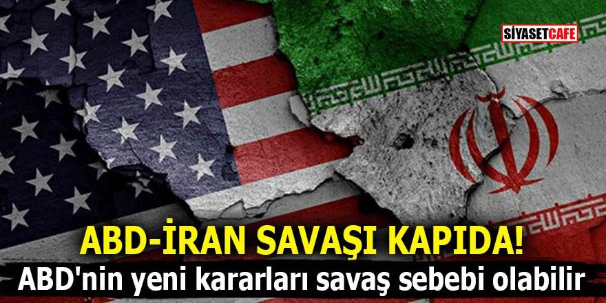 ABD-İRAN SAVAŞI KAPIDA! ABD'nin yeni kararları savaş sebebi olabilir