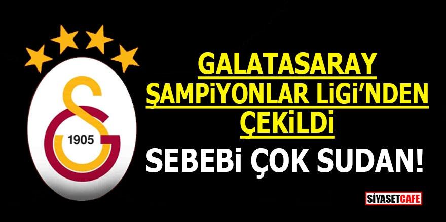 Galatasaray Şampiyonlar Ligi'nden çekildi! Sebebi çok sudan!