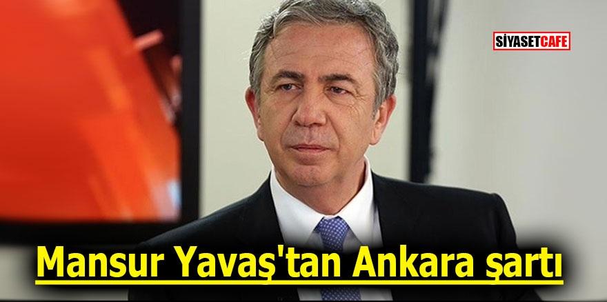 Mansur Yavaş'tan Ankara şartı