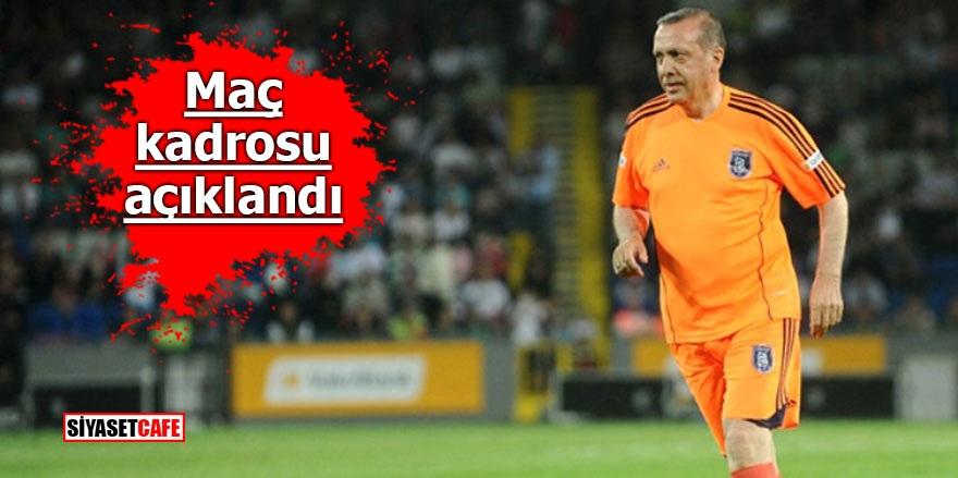 Erdoğan'ın oynayacağı gösteri maçının kadrosu açıklandı!