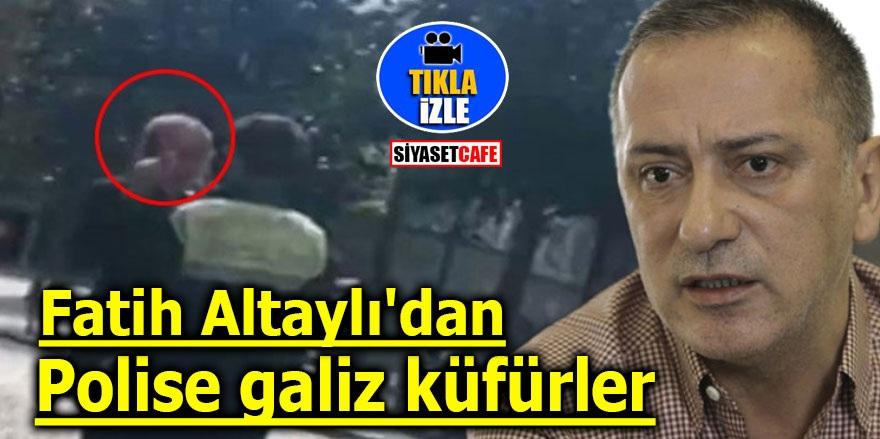 Fatih Altaylı'dan polise galiz küfürler