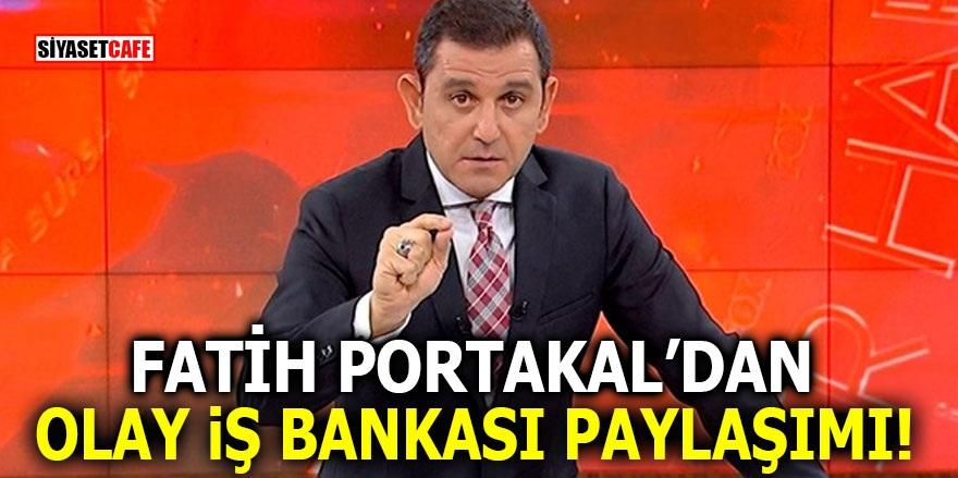 Fatih Portakal'dan olay İş Bankası paylaşımı!