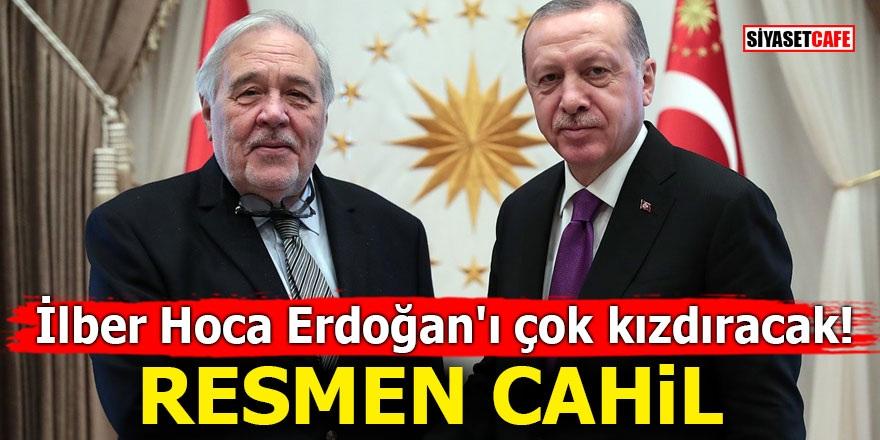 İlber Hoca Erdoğan'ı çok kızdıracak! Resmen cahil