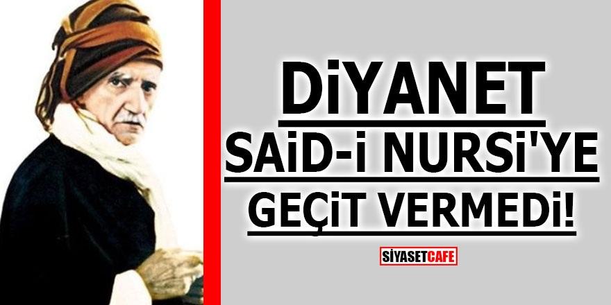 Diyanet Said-i Nursi'ye geçit vermedi!