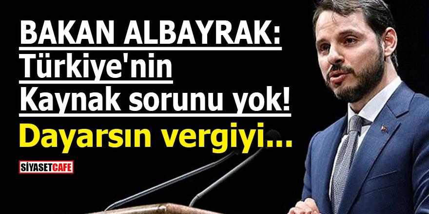 Bakan Albayrak: Türkiye'nin kaynak sorunu yok! Dayarsın vergiyi...