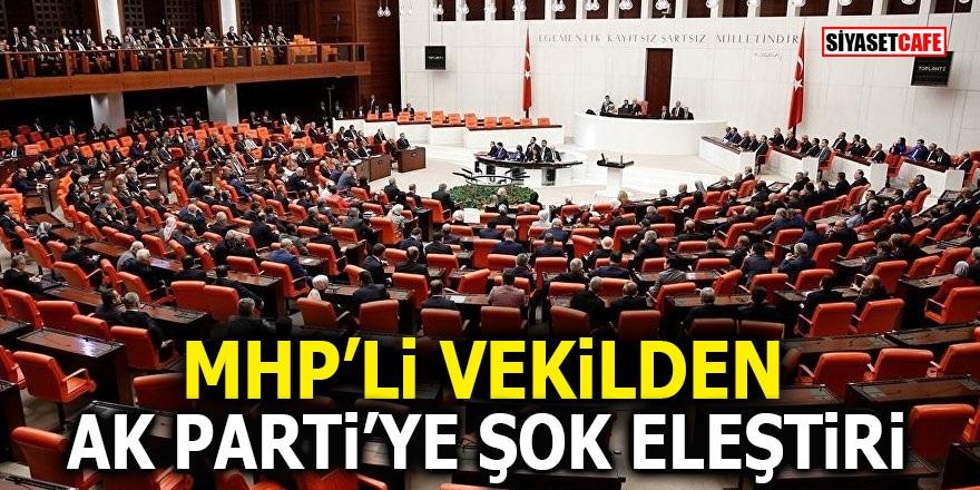 MHP'li vekilden Ak Parti'ye şok eleştiri!