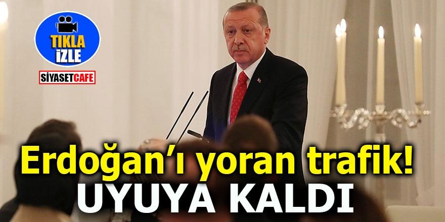 Erdoğan'ı yoran trafik! Uyuya kaldı