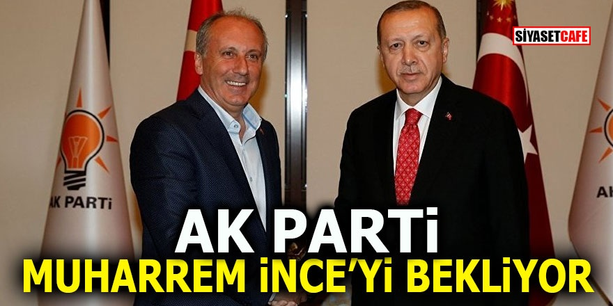 AK Parti Muharrem İnce'yi bekliyor
