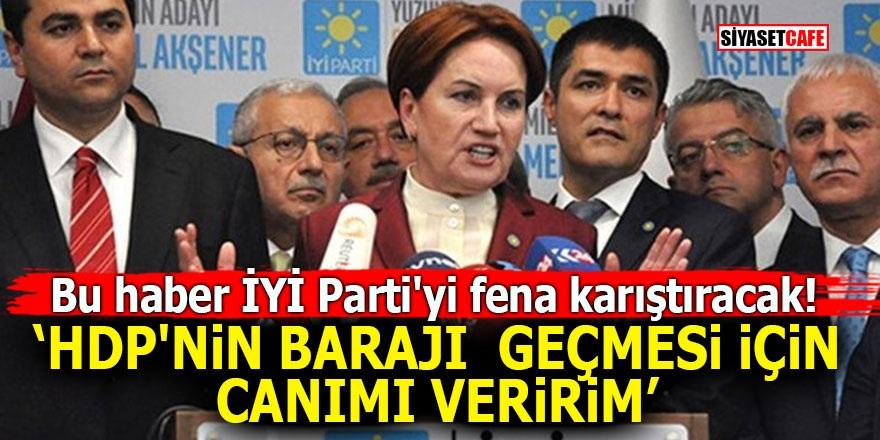 """Bu haber İYİ Parti'yi fena karıştıracak! """"HDP'nin barajı geçmesi için canımı veririm"""""""