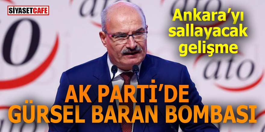 AK Parti'de Gürsel Baran bombası Ankara'yı sallayacak