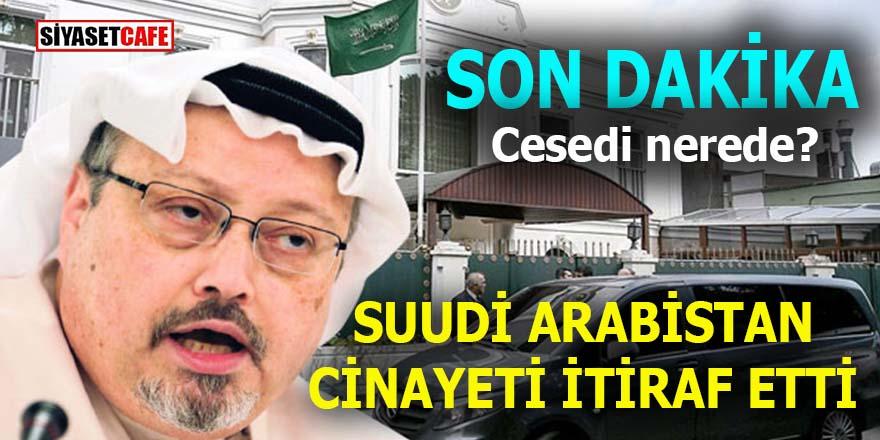 Suudi Arabistan cinayeti itiraf etti: Cesedi ne oldu?