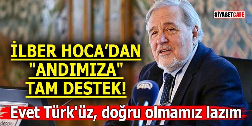 """İlber Hoca'dan """"Andımıza"""" tam destek! Evet Türk'üz, doğru olmamız lazım"""