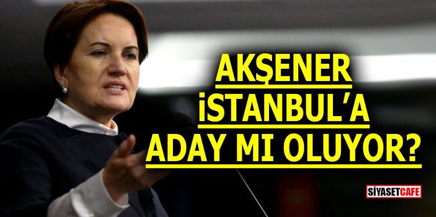 Akşener İstanbul'a aday mı oluyor?