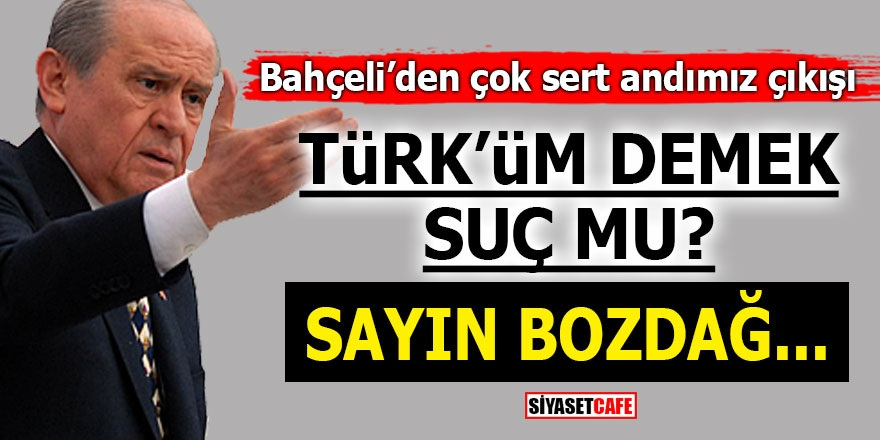Bahçeli'den çok sert andımız çıkışı! Türk'üm demek suç mu? Sayın Bozdağ…