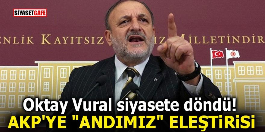 Oktay Vural siyasete döndü! Ak Parti'ye 'ANDIMIZ' eleştirisi