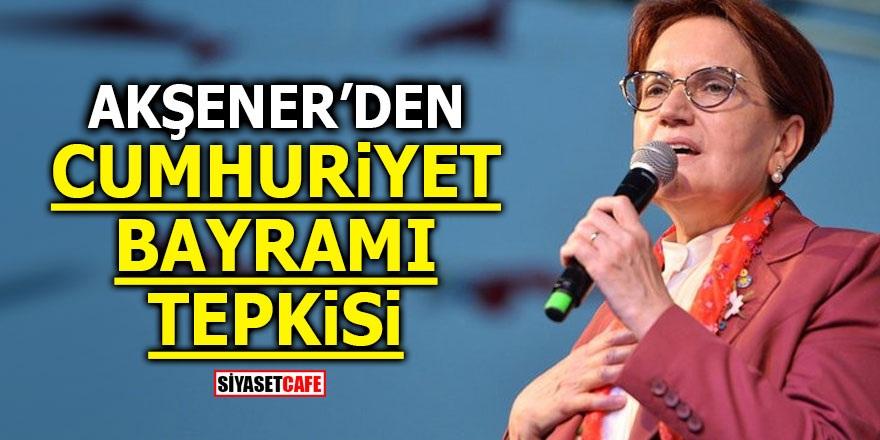 Akşener'den Cumhuriyet Bayramı tepkisi