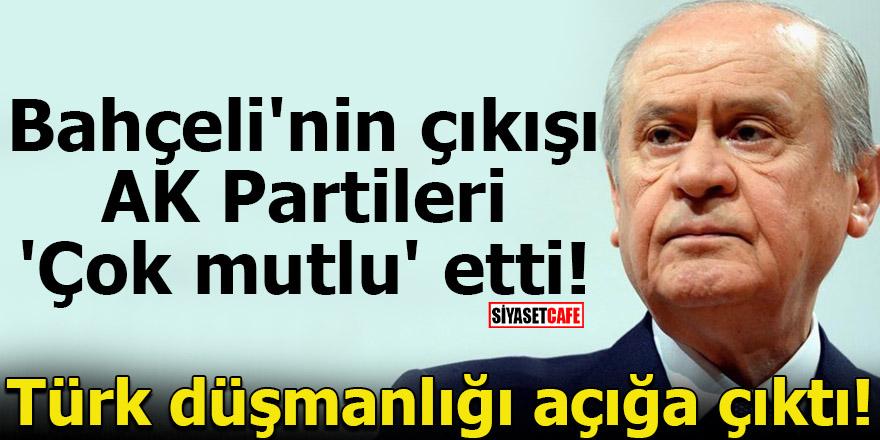 Bahçeli'nin çıkışı AK Partileri 'Çok mutlu' etti! Türk düşmanlığı açığa çıktı