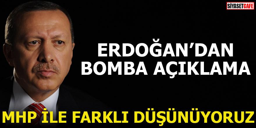 Erdoğan: MHP ile farklı düşünüyoruz