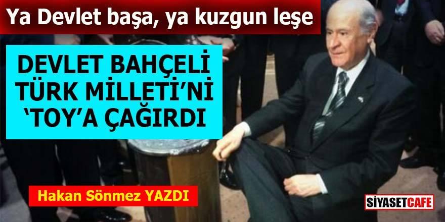 Devlet Bahçeli Türk Milleti'ni toya çağırdı!