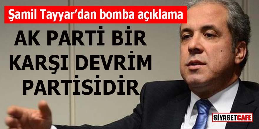 AK Partili Şamil Tayyar bombayı patlattı: AK Parti karşı devrim partisi!