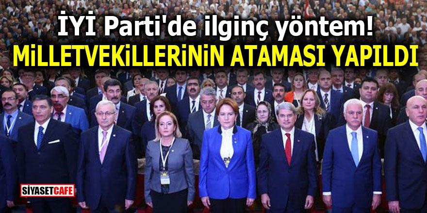 İYİ Parti'de ilginç yöntem! Milletvekillerinin ataması yapıldı