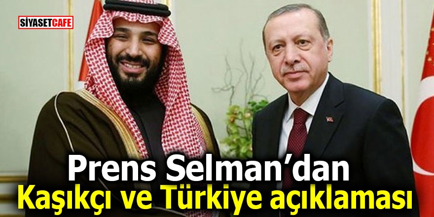 Prens Selman'dan Kaşıkçı ve Türkiye açıklaması