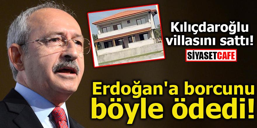 Kılıçdaroğlu villasını sattı! Erdoğan'a borcunu böyle ödedi