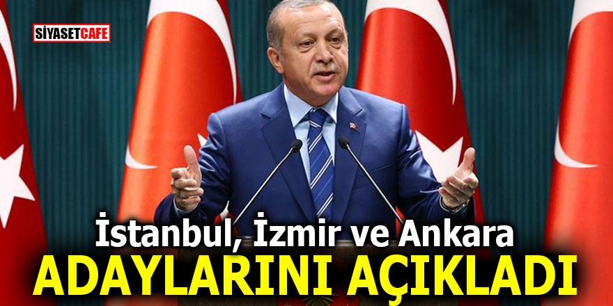 İstanbul, İzmir ve Ankara adaylarını açıkladı!