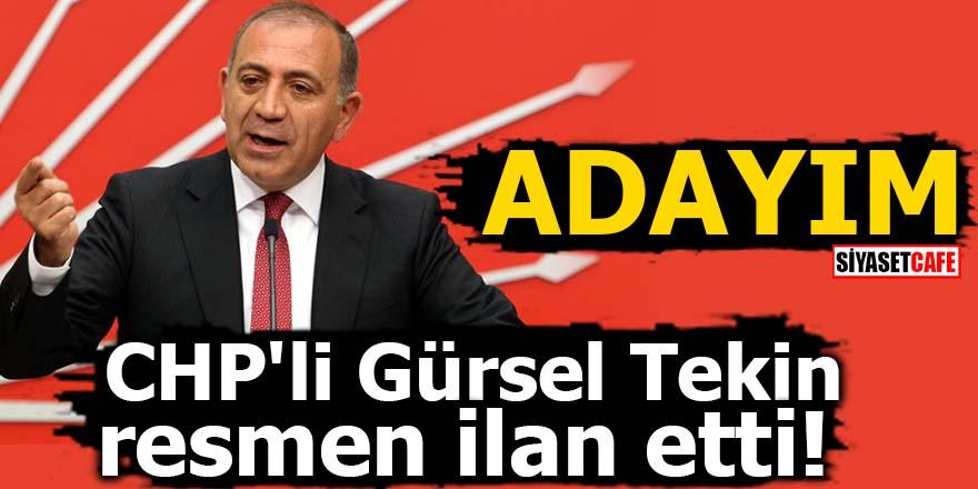 CHP'li Gürsel Tekin resmen ilan etti! ADAYIM