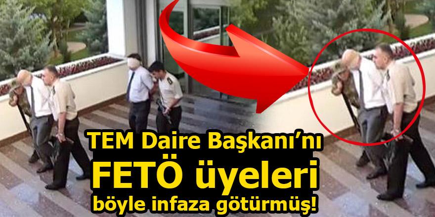 TEM Daire Başkanı Aslan'ı FETÖ üyeleri böyle infaza götürmüş!