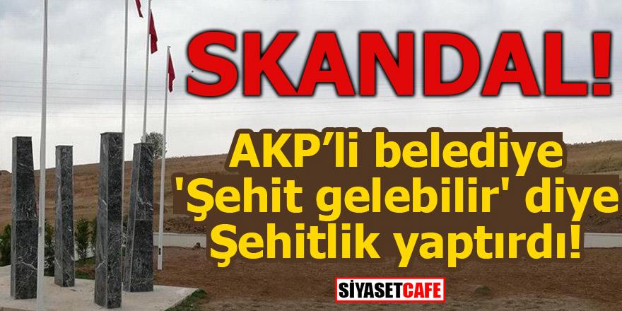 AKP'li belediye 'Şehit gelebilir' diye Şehitlik yaptırdı!