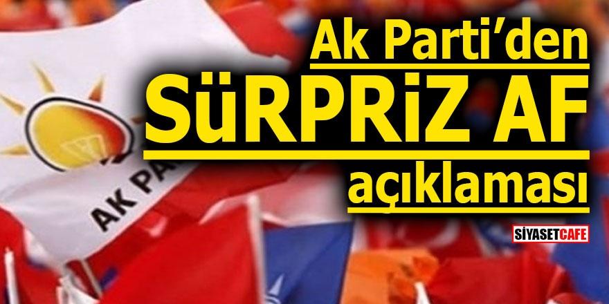 Ak Parti'den sürpriz af açıklaması!
