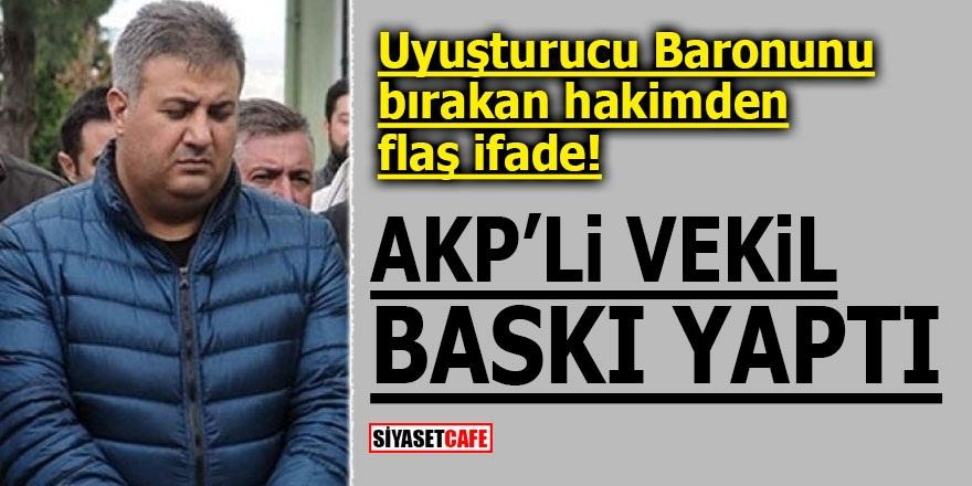 Uyuşturucu Baronunu bırakan hakimden flaş ifade! AKP'li vekil baskı yaptı