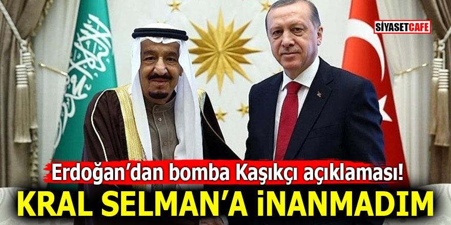 Erdoğan'dan bomba Kaşıkçı açıklaması! Kral Selman'a inanmadım