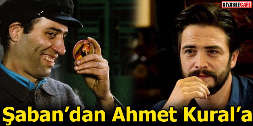 Şaban'dan Ahmet Kural'a