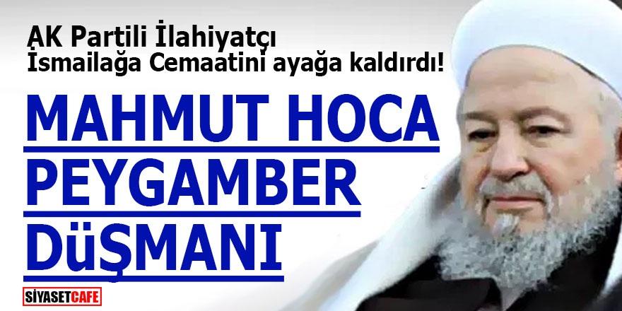 AK Partili İlahiyatçı İsmailağa Cemaatini ayağa kaldırdı! Mahmut Hoca Peygamber düşmanı