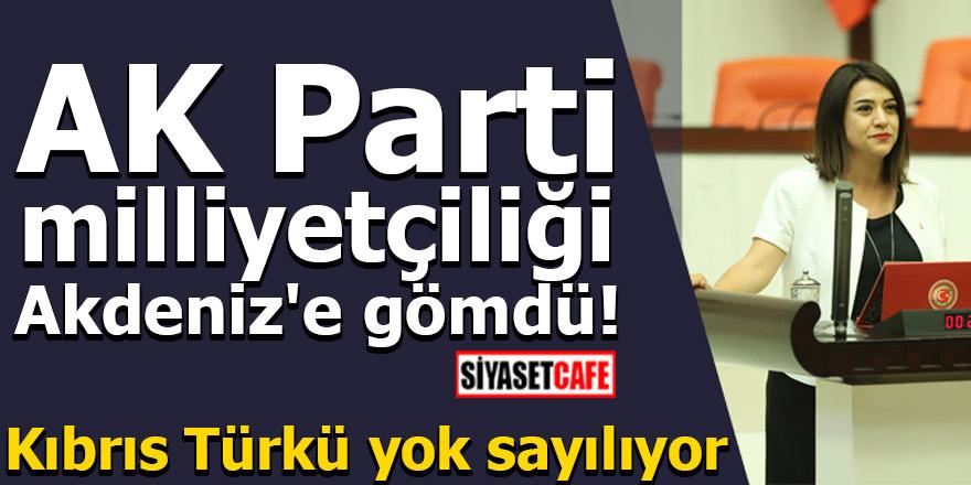 AK Parti milliyetçiliği Akdeniz'e gömdü! Kıbrıs Türkü yok sayılıyor