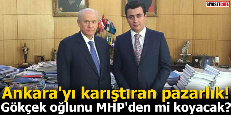 Ankara'yı karıştıran pazarlık! Gökçek oğlunu MHP'den mi koyacak?