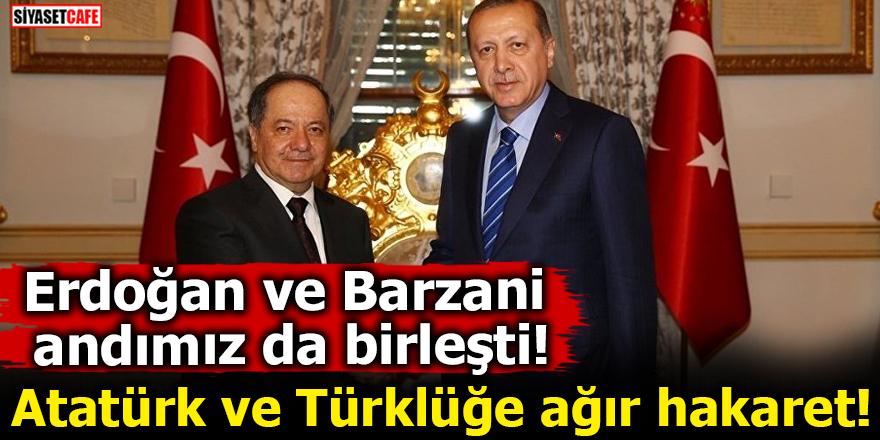 Erdoğan ve Barzani andımız da birleşti! Atatürk ve Türklüğe ağır hakaret